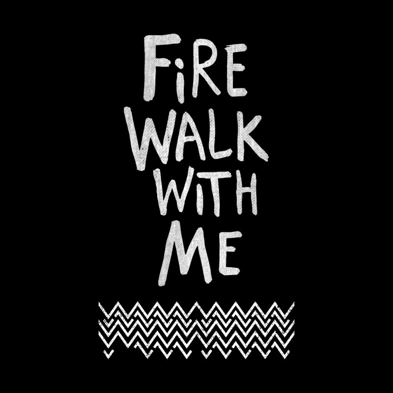 Fire Walk With Me by Kodi Sershon