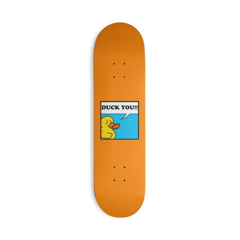 DUCK YOU!! Accessories Skateboard by Kong Klothing