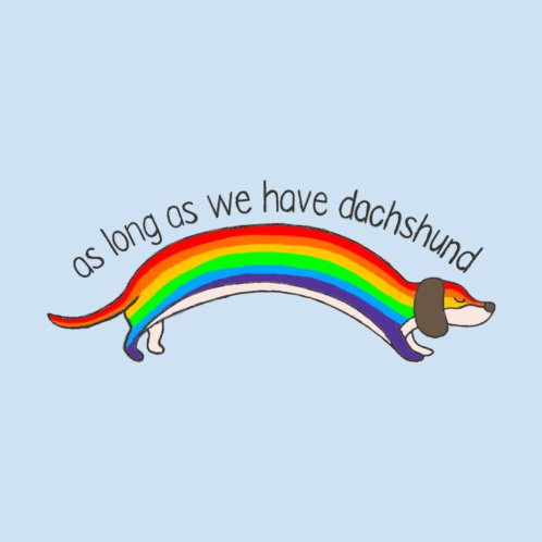 Design for As long As We Have Dachshund