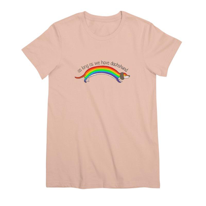 As long As We Have Dachshund Women's Premium T-Shirt by kooky love's Artist Shop