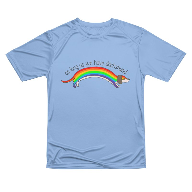 As long As We Have Dachshund Men's Performance T-Shirt by kooky love's Artist Shop