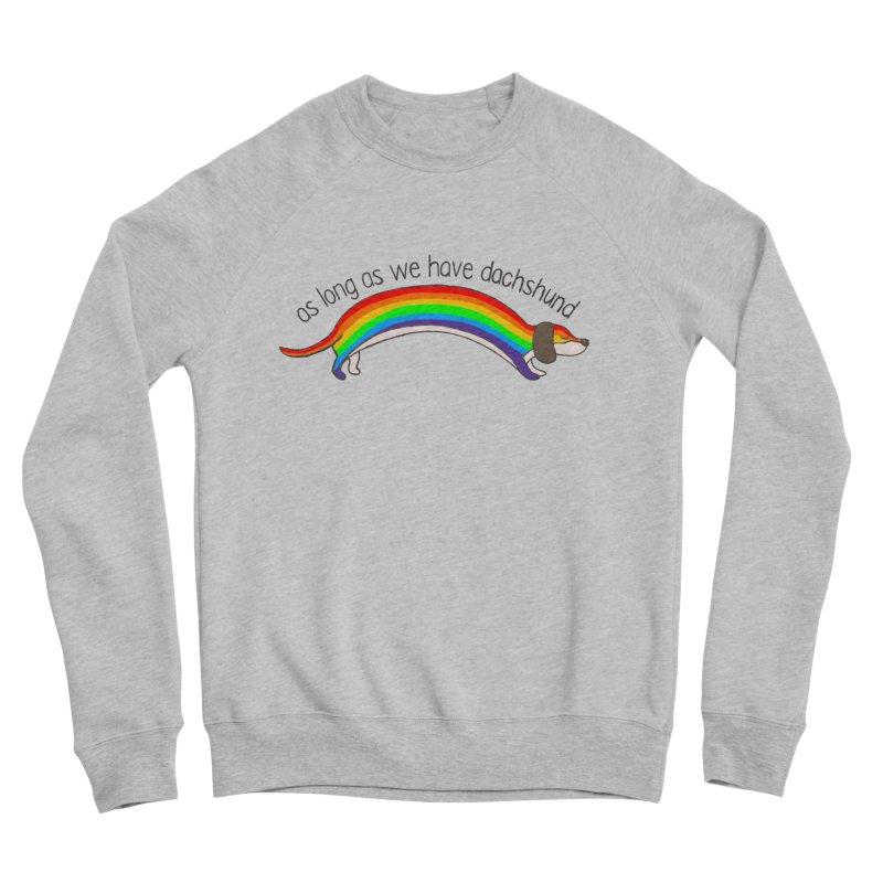 As long As We Have Dachshund Women's Sponge Fleece Sweatshirt by kooky love's Artist Shop