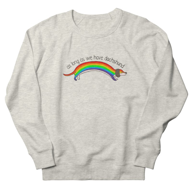As long As We Have Dachshund Women's French Terry Sweatshirt by kooky love's Artist Shop