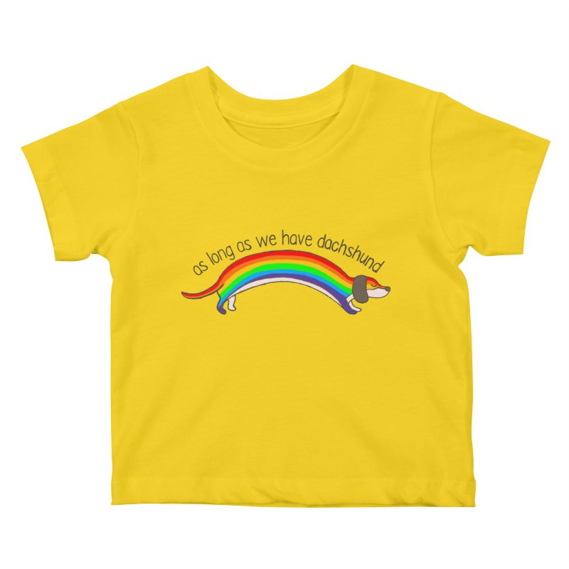 As long As We Have Dachshund Kids Baby T-Shirt by kooky love's Artist Shop