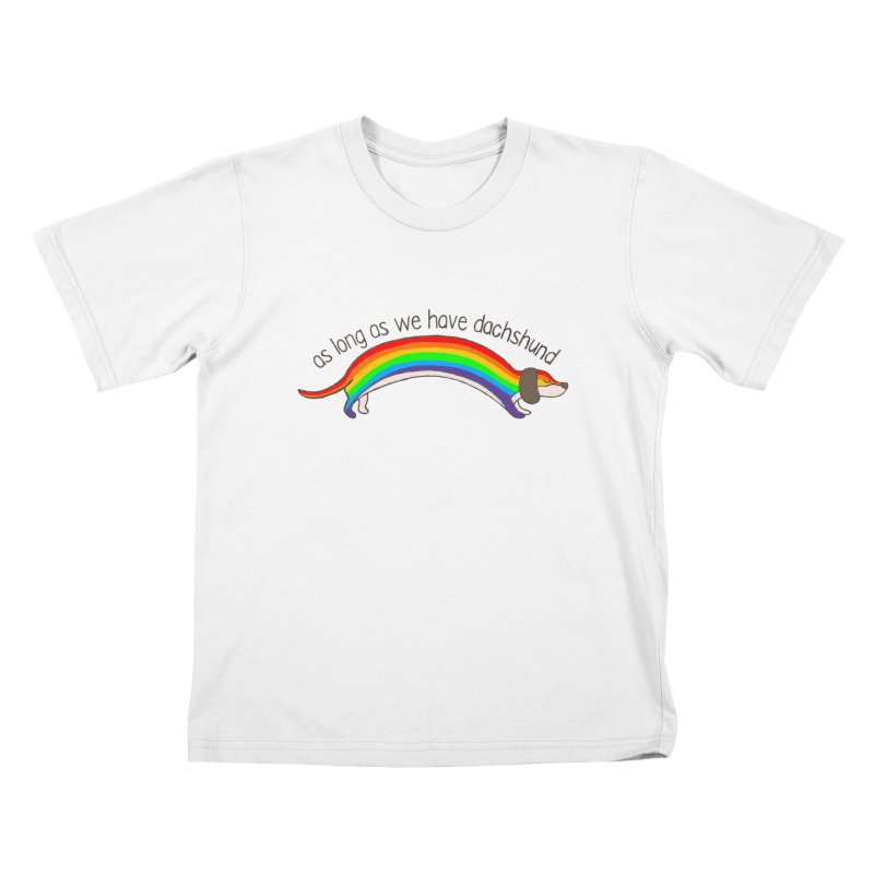 As long As We Have Dachshund Kids T-Shirt by kooky love's Artist Shop