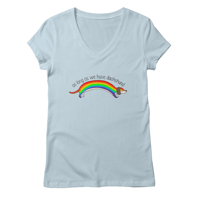 As long As We Have Dachshund Women's V-Neck by kooky love's Artist Shop