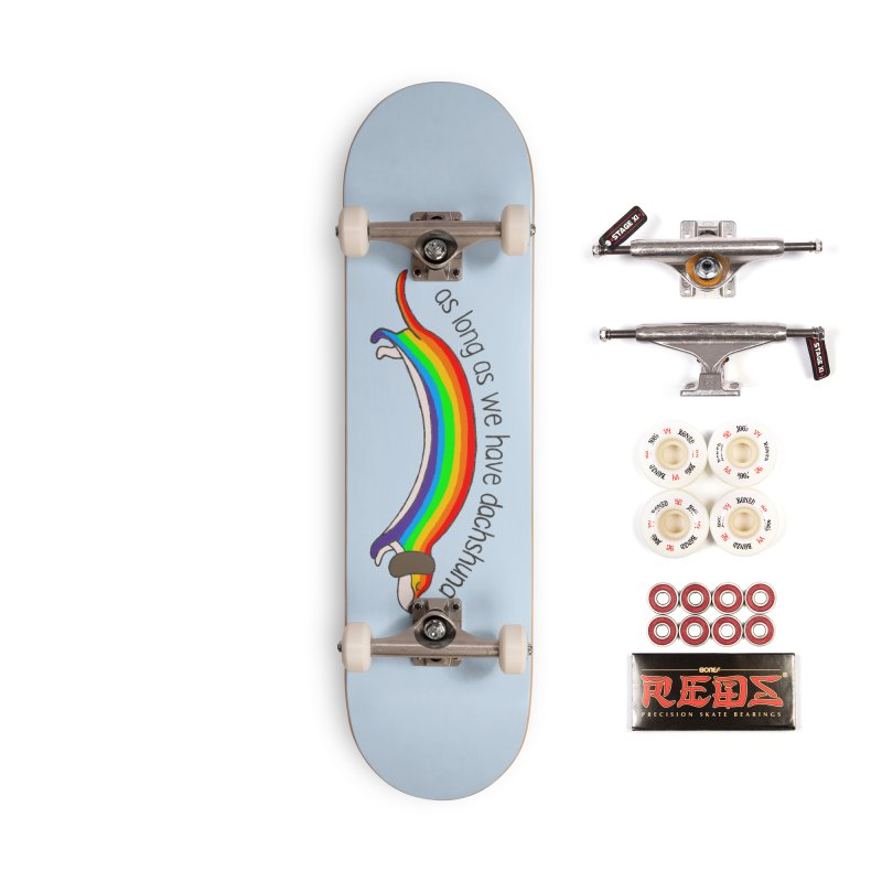 As long As We Have Dachshund Accessories Skateboard by kooky love's Artist Shop