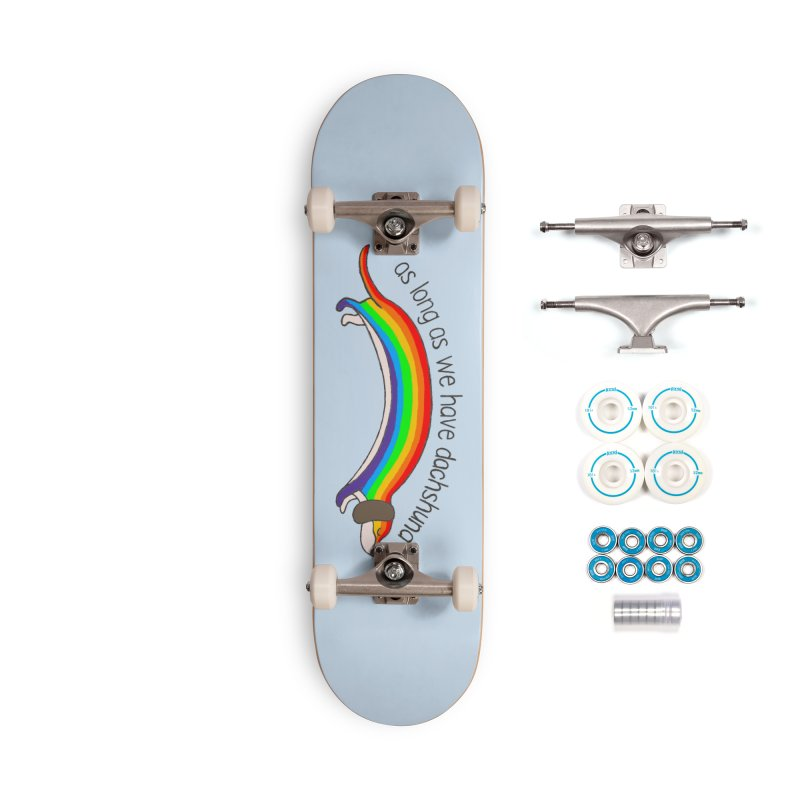 As long As We Have Dachshund Accessories Complete - Basic Skateboard by kooky love's Artist Shop
