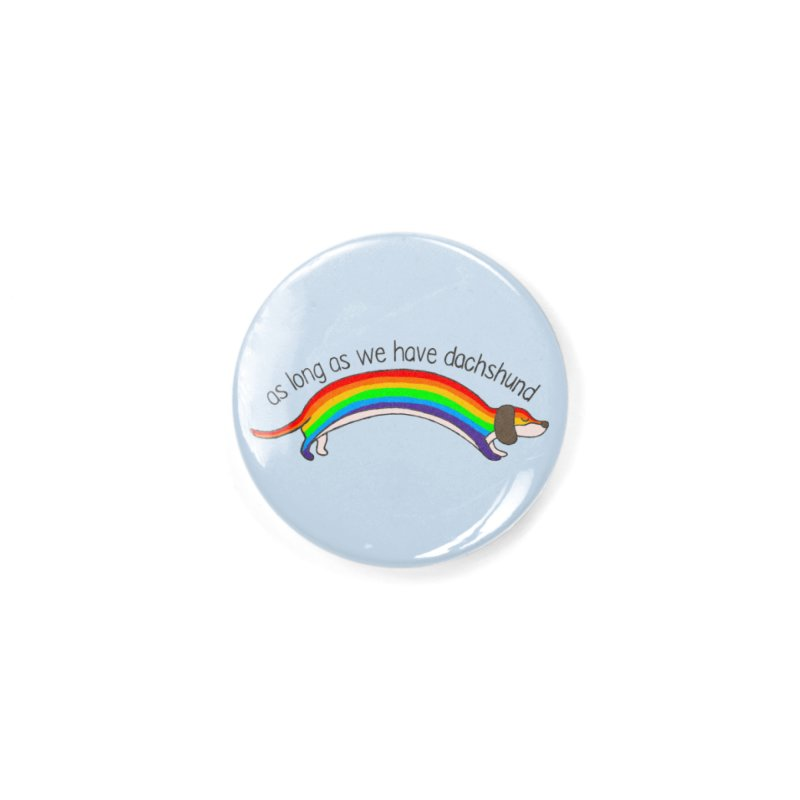 As long As We Have Dachshund Accessories Button by kooky love's Artist Shop