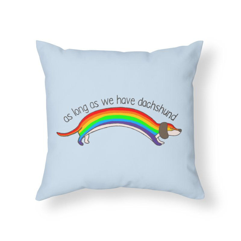 As long As We Have Dachshund Home Throw Pillow by kooky love's Artist Shop