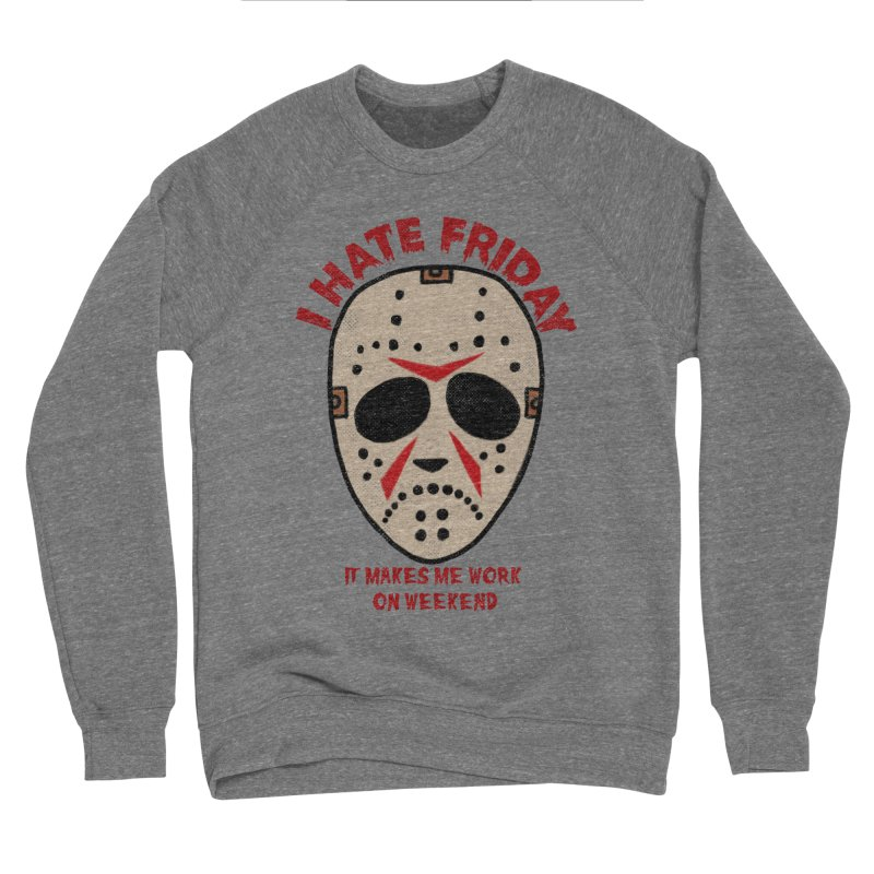 I Hate Friday Women's Sponge Fleece Sweatshirt by kooky love's Artist Shop