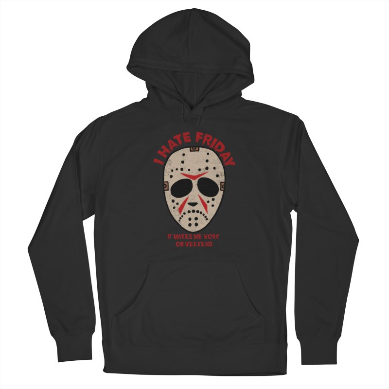 I Hate Friday Women's French Terry Pullover Hoody by kooky love's Artist Shop