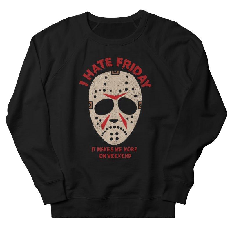 I Hate Friday Women's French Terry Sweatshirt by kooky love's Artist Shop