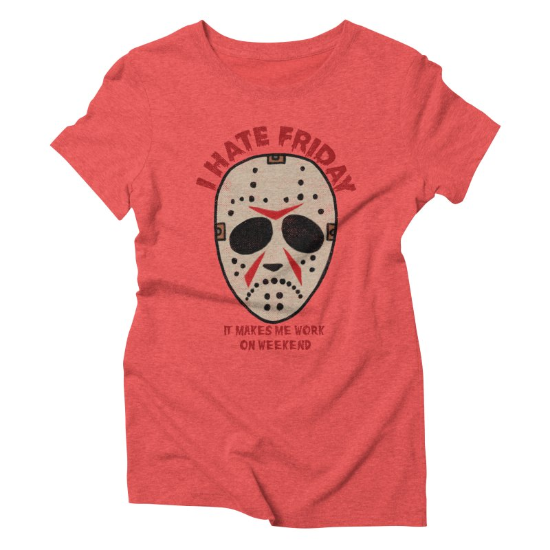 I Hate Friday Women's Triblend T-Shirt by kooky love's Artist Shop