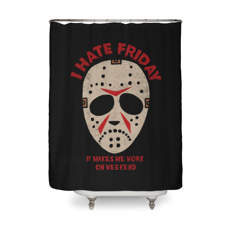 I Hate Friday Home Shower Curtain by kooky love's Artist Shop
