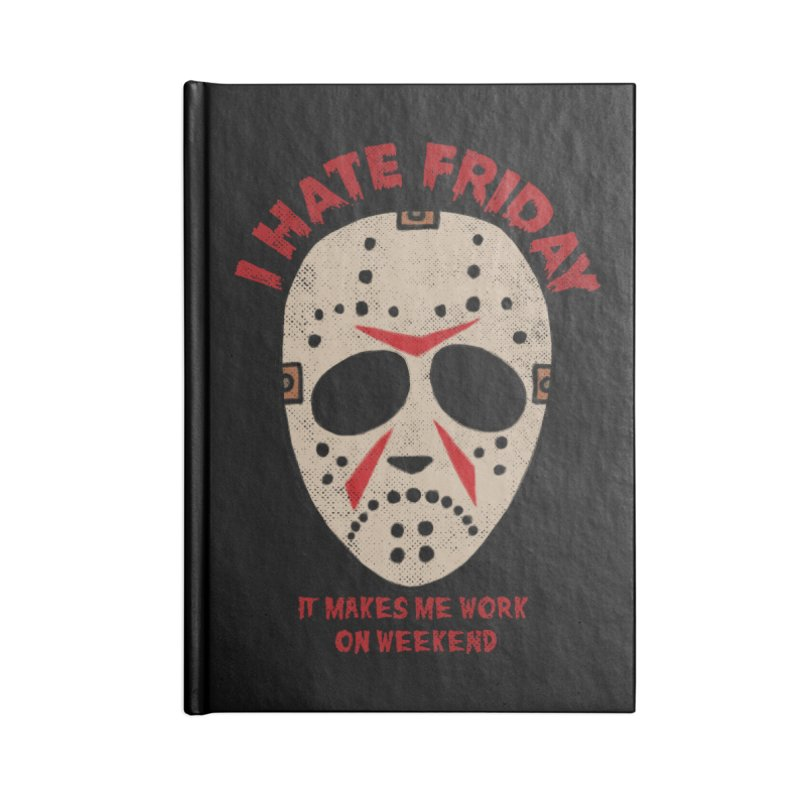 I Hate Friday Accessories Lined Journal Notebook by kooky love's Artist Shop