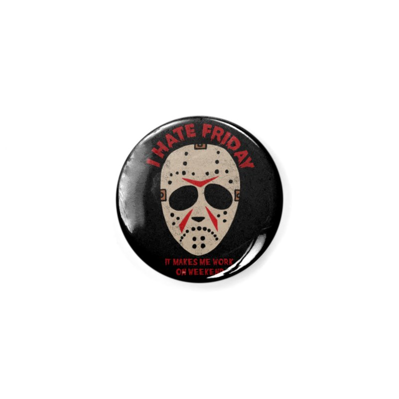 I Hate Friday Accessories Button by kooky love's Artist Shop