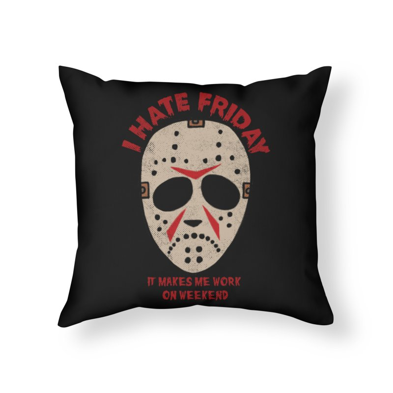 I Hate Friday Home Throw Pillow by kooky love's Artist Shop
