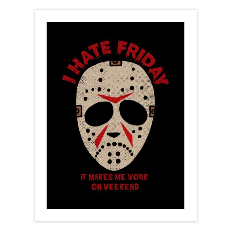 I Hate Friday Home Fine Art Print by kooky love's Artist Shop