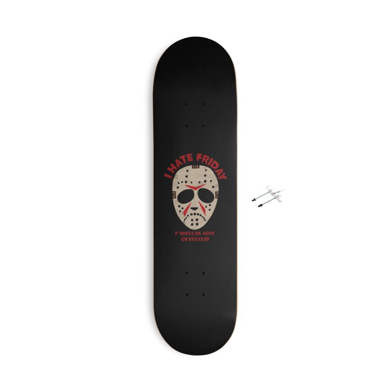 I Hate Friday Accessories With Hanging Hardware Skateboard by kooky love's Artist Shop