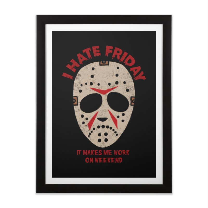 I Hate Friday Home Framed Fine Art Print by kooky love's Artist Shop