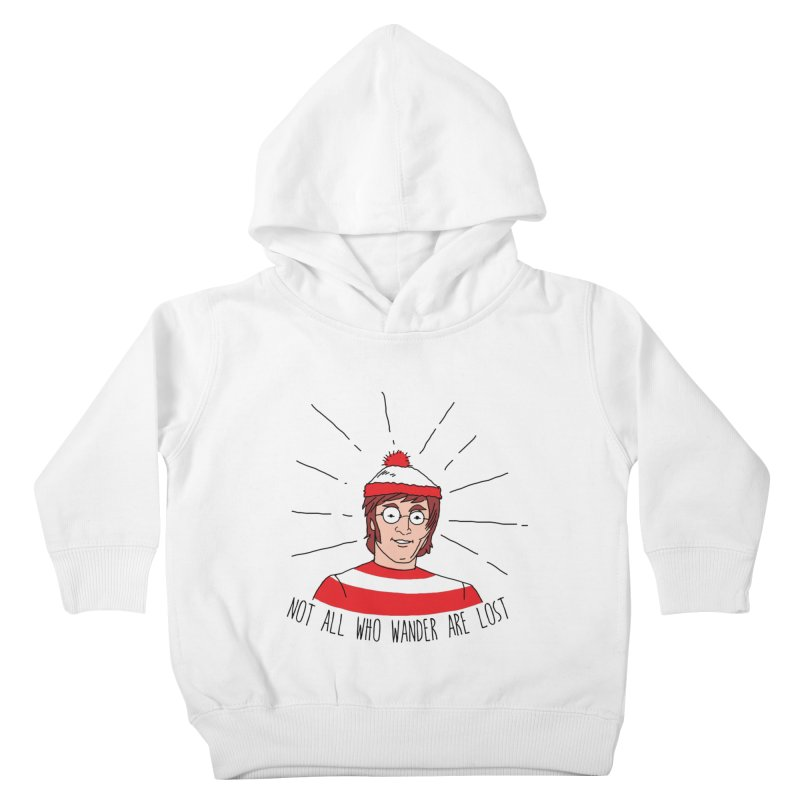 Not who wander are lost  Kids Toddler Pullover Hoody by kooky love's Artist Shop