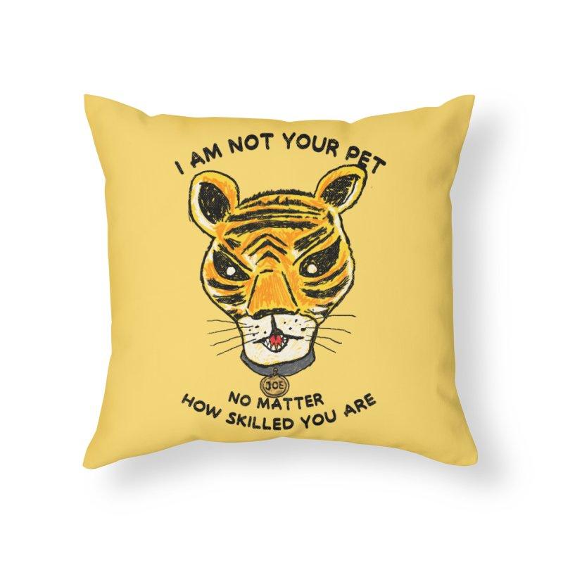 I AM NOT YOUR PET Home Throw Pillow by kooky love's Artist Shop