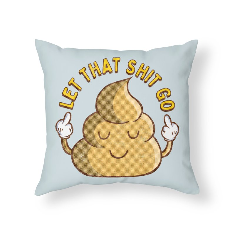 LET THAT SHIT GO Home Throw Pillow by kooky love's Artist Shop