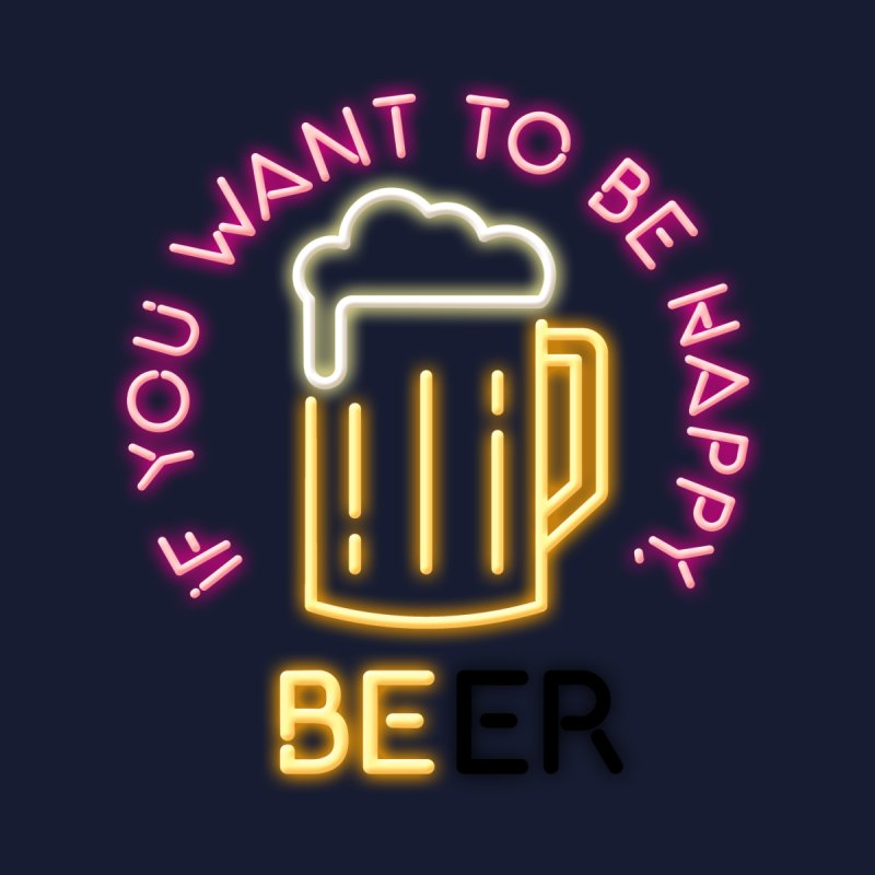 IF YOU WANT TO BE HAPPY, BEER by kooky love's Artist Shop