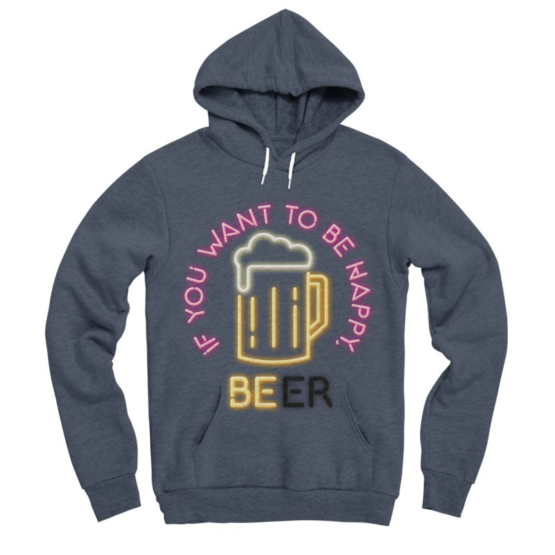 IF YOU WANT TO BE HAPPY, BEER Men's Sponge Fleece Pullover Hoody by kooky love's Artist Shop