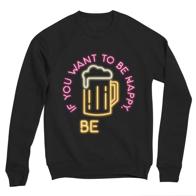 IF YOU WANT TO BE HAPPY, BEER Women's Sponge Fleece Sweatshirt by kooky love's Artist Shop