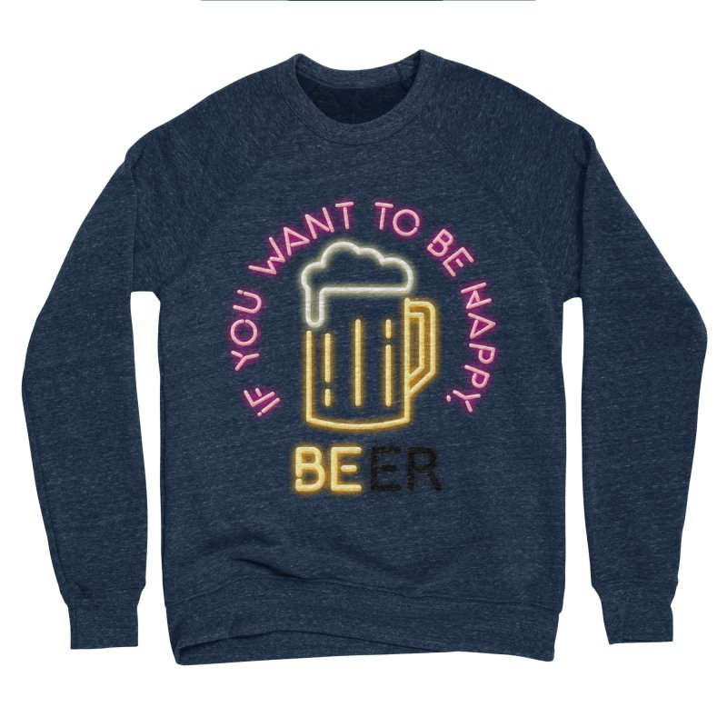 IF YOU WANT TO BE HAPPY, BEER Men's Sponge Fleece Sweatshirt by kooky love's Artist Shop