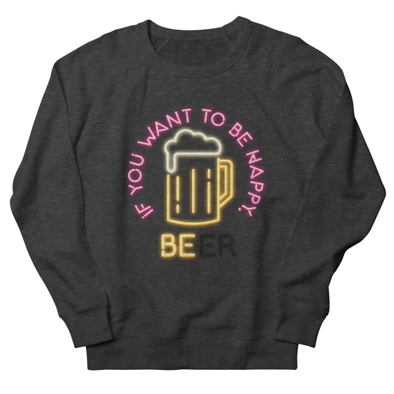IF YOU WANT TO BE HAPPY, BEER Women's French Terry Sweatshirt by kooky love's Artist Shop