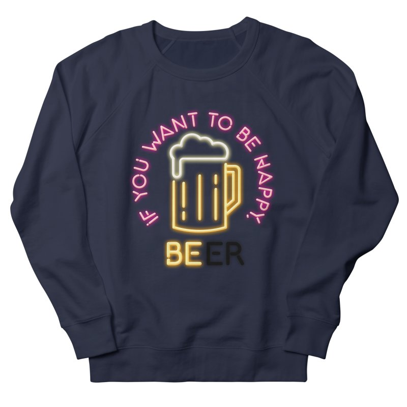 IF YOU WANT TO BE HAPPY, BEER Men's French Terry Sweatshirt by kooky love's Artist Shop