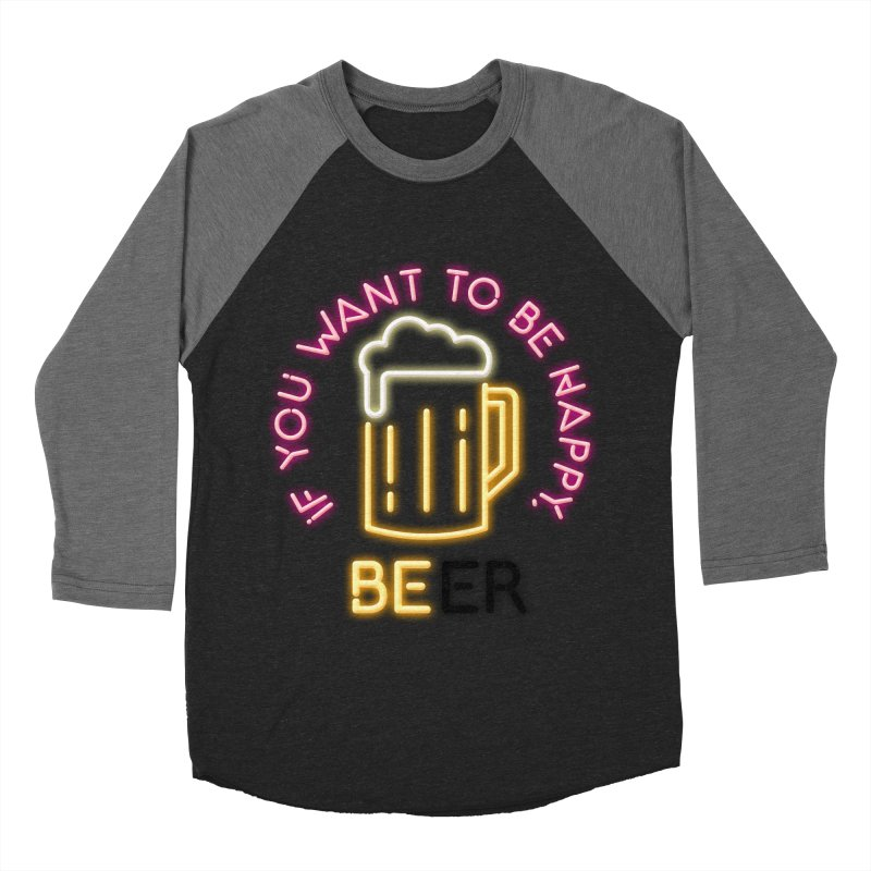 IF YOU WANT TO BE HAPPY, BEER Men's Baseball Triblend Longsleeve T-Shirt by kooky love's Artist Shop