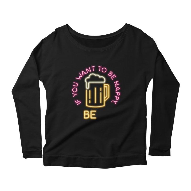 IF YOU WANT TO BE HAPPY, BEER Women's Scoop Neck Longsleeve T-Shirt by kooky love's Artist Shop