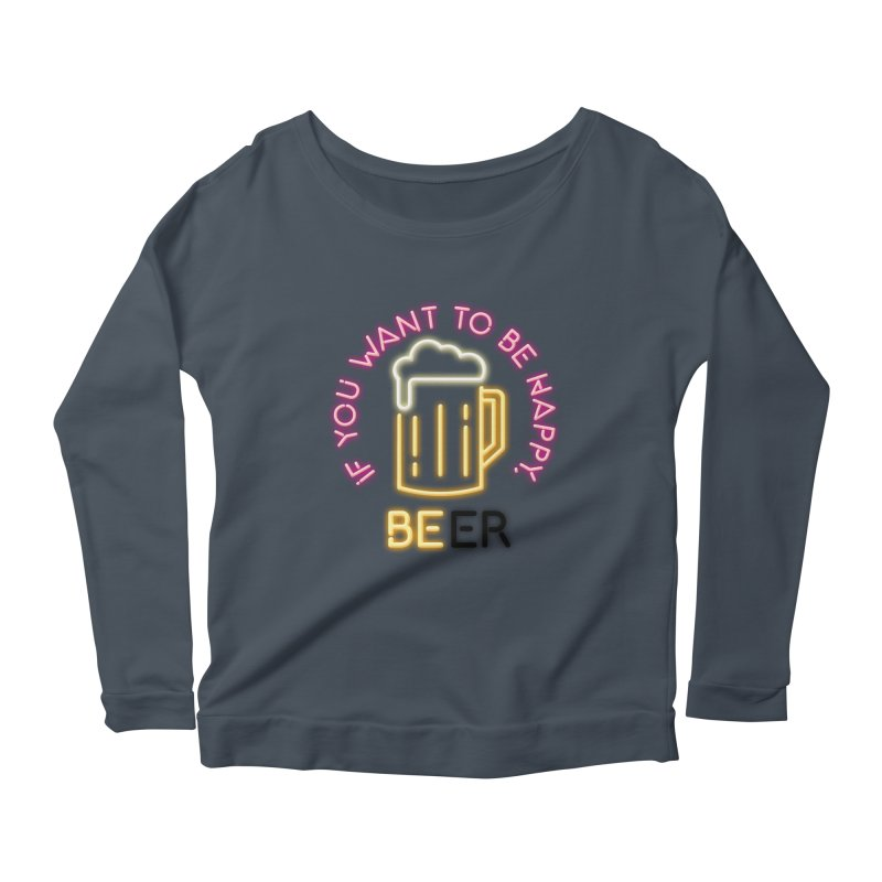 IF YOU WANT TO BE HAPPY, BEER Women's Scoop Neck Longsleeve T-Shirt by kooky love's Artist Shop