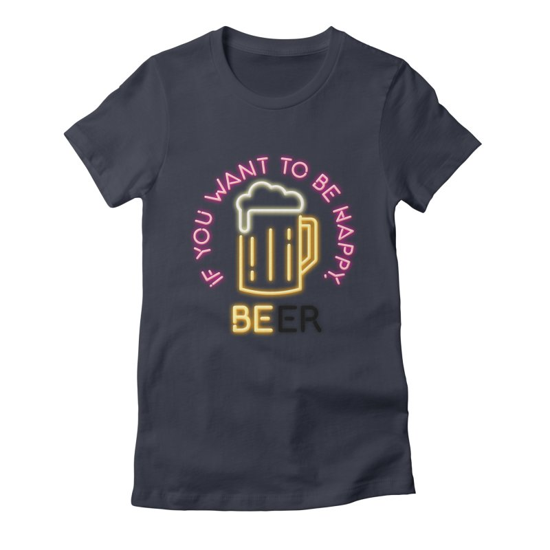 IF YOU WANT TO BE HAPPY, BEER Women's Fitted T-Shirt by kooky love's Artist Shop