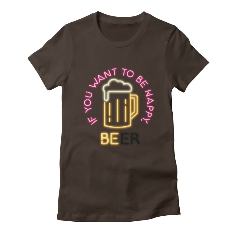 IF YOU WANT TO BE HAPPY, BEER Women's T-Shirt by kooky love's Artist Shop