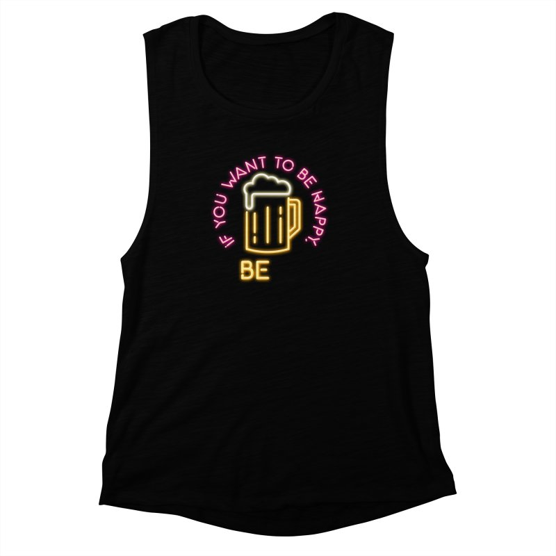 IF YOU WANT TO BE HAPPY, BEER Women's Muscle Tank by kooky love's Artist Shop