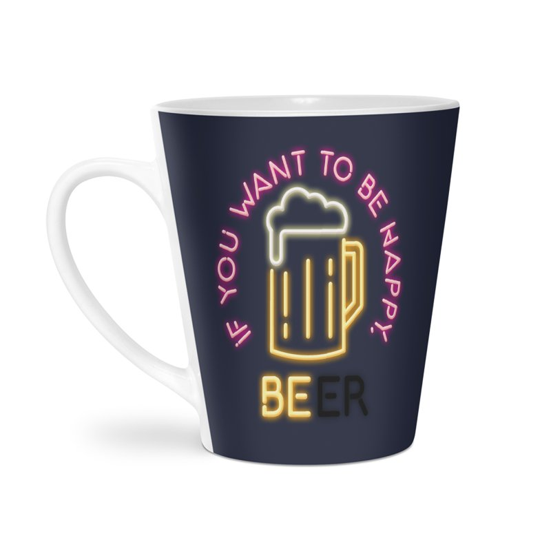 IF YOU WANT TO BE HAPPY, BEER Accessories Latte Mug by kooky love's Artist Shop