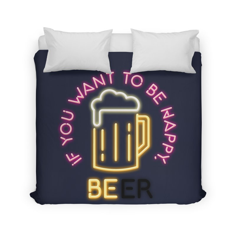 IF YOU WANT TO BE HAPPY, BEER Home Duvet by kooky love's Artist Shop