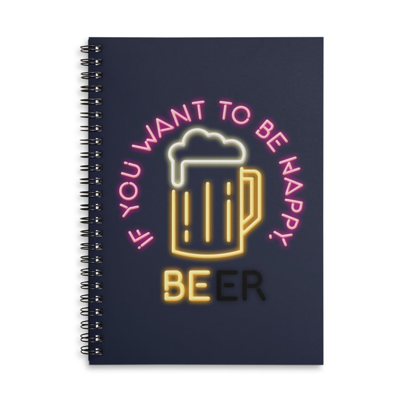 IF YOU WANT TO BE HAPPY, BEER Accessories Lined Spiral Notebook by kooky love's Artist Shop