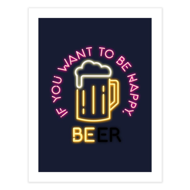 IF YOU WANT TO BE HAPPY, BEER Home Fine Art Print by kooky love's Artist Shop