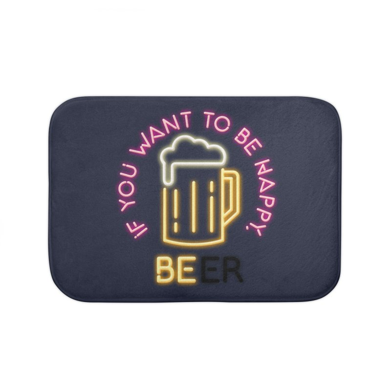 IF YOU WANT TO BE HAPPY, BEER Home Bath Mat by kooky love's Artist Shop