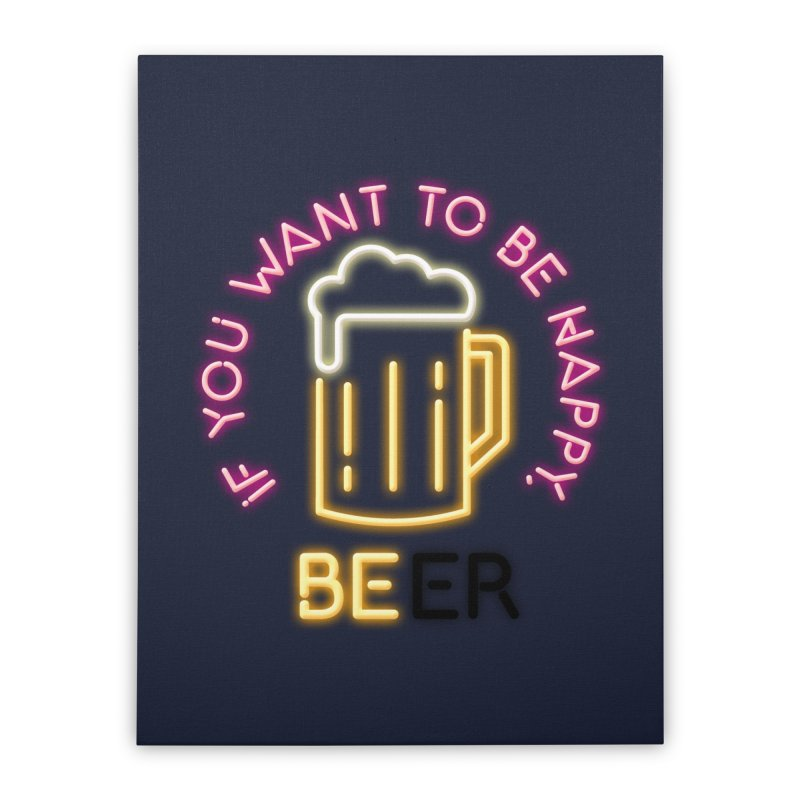 IF YOU WANT TO BE HAPPY, BEER Home Stretched Canvas by kooky love's Artist Shop