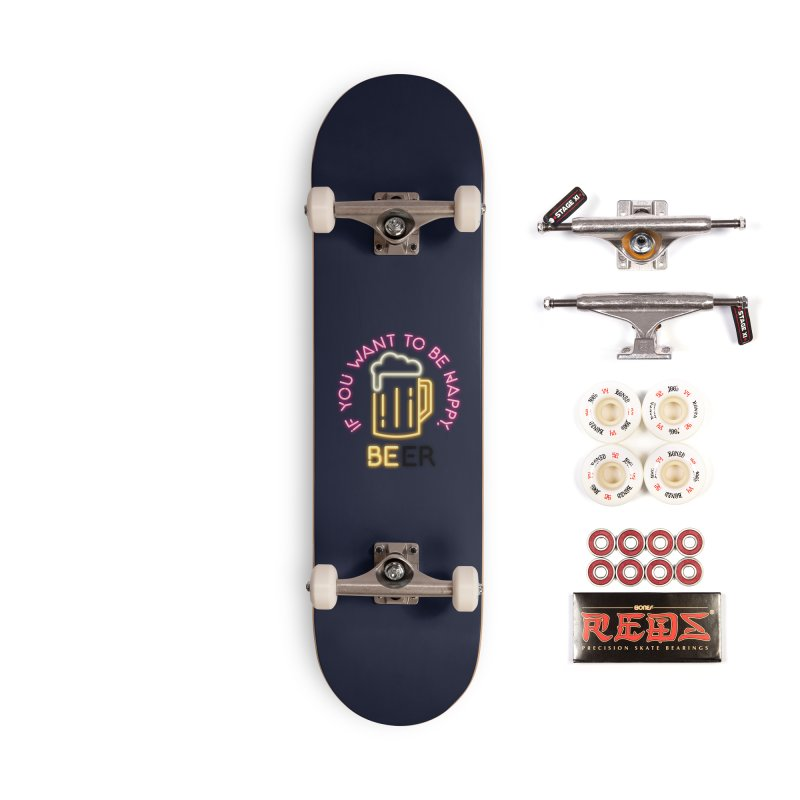 IF YOU WANT TO BE HAPPY, BEER Accessories Complete - Pro Skateboard by kooky love's Artist Shop