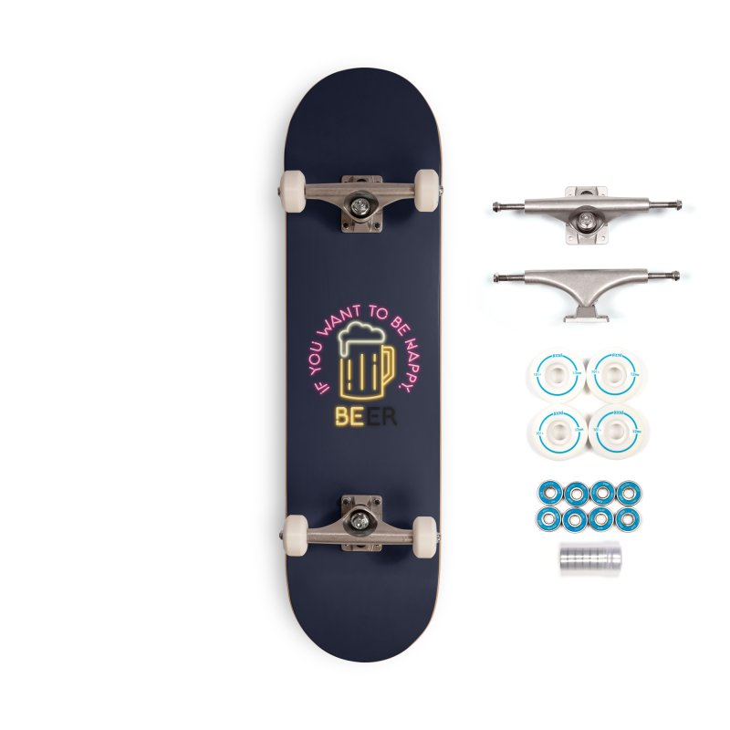 IF YOU WANT TO BE HAPPY, BEER Accessories Complete - Basic Skateboard by kooky love's Artist Shop