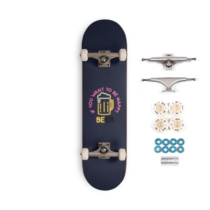 IF YOU WANT TO BE HAPPY, BEER Accessories Complete - Premium Skateboard by kooky love's Artist Shop
