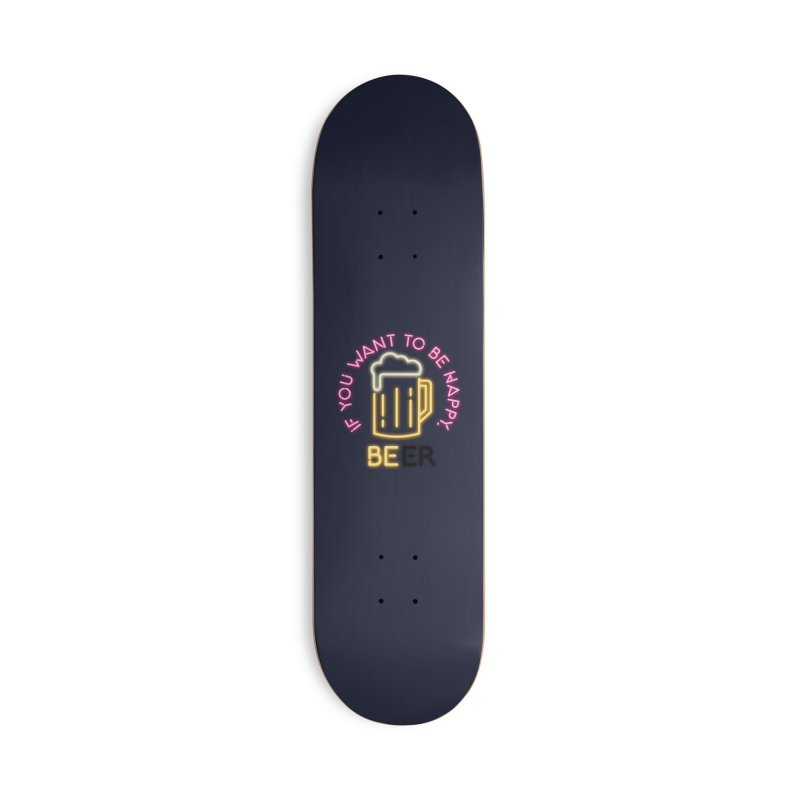 IF YOU WANT TO BE HAPPY, BEER Accessories Deck Only Skateboard by kooky love's Artist Shop